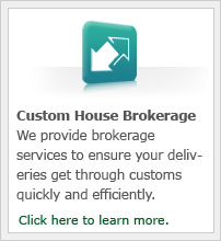 We provide brokerage services to ensure your deliveries get through customs quickly and efficiently.
